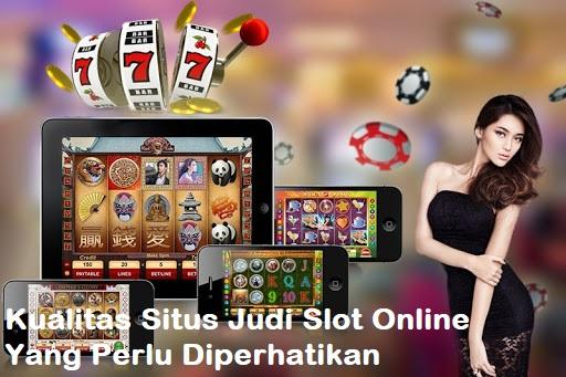 Kualitas Situs Judi Slot Online Yang Perlu Diperhatikan