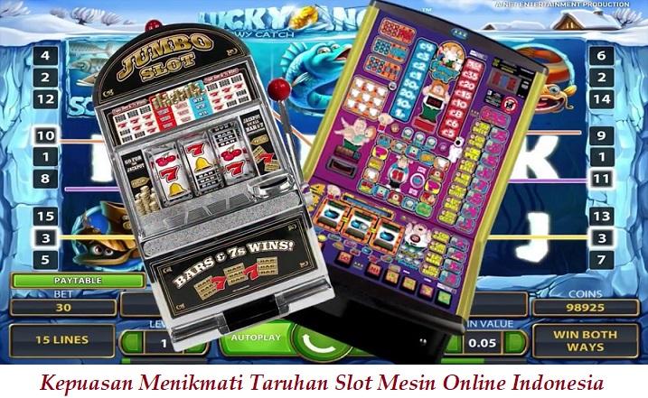 Kepuasan Menikmati Taruhan Slot Mesin Online Indonesia